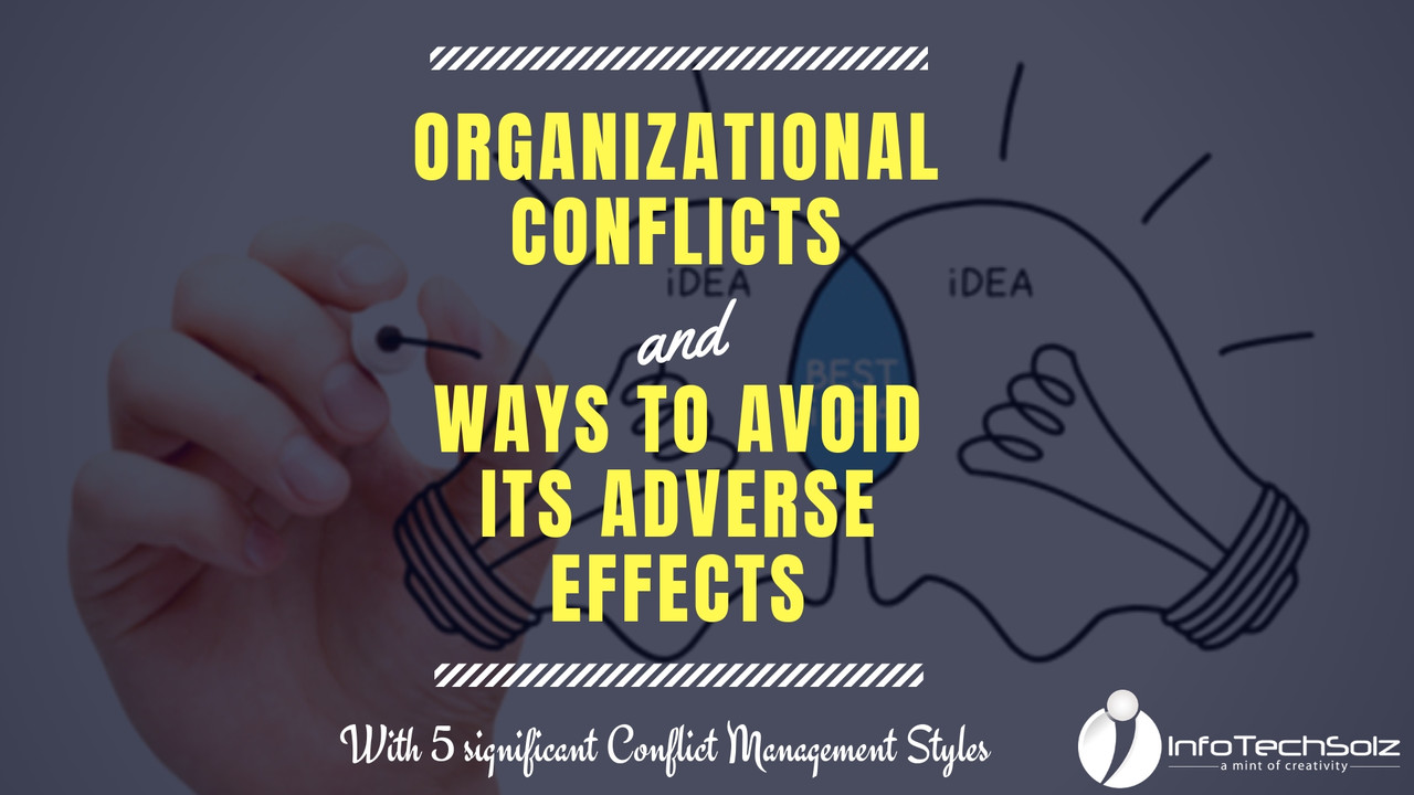 Organizational Conflicts, and ways to avoid its adverse effects