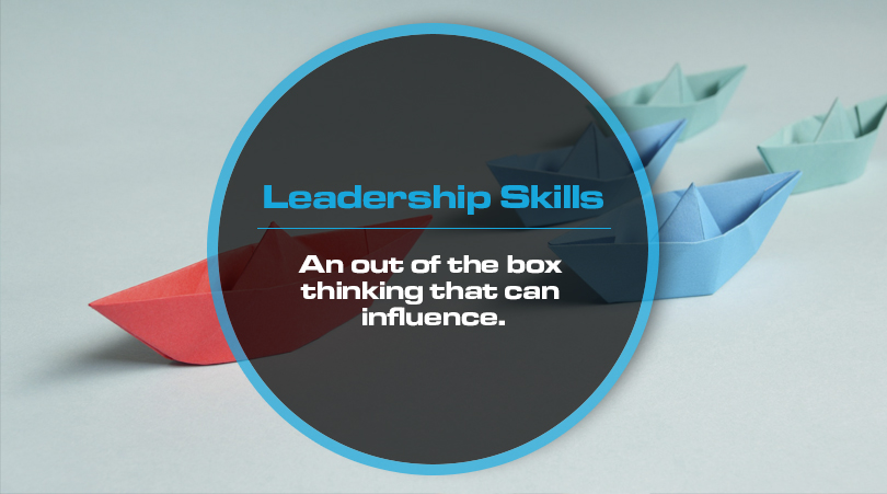 Leadership Skills – An out of the box thinking that can influence.